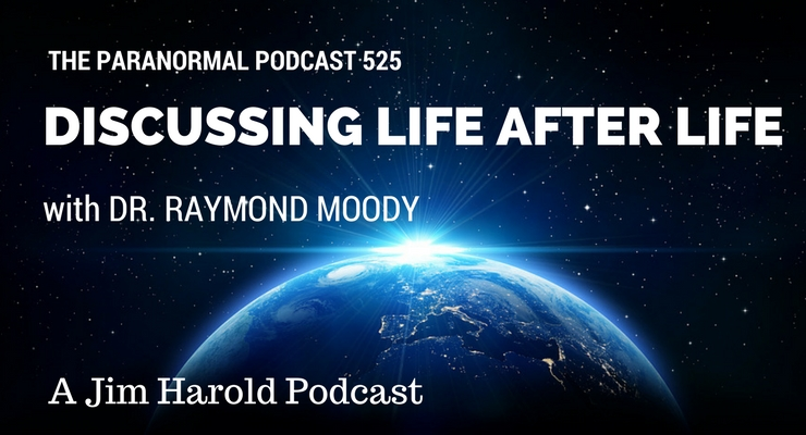 Discussing Life After Life with Dr Raymond Moody – Paranormal Podcast 525