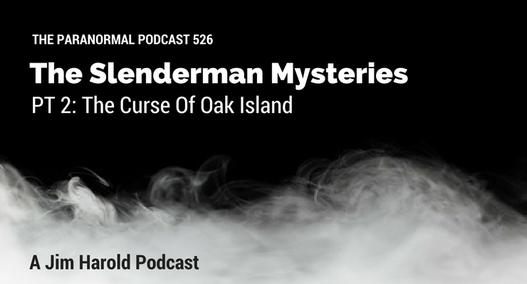 The Slenderman Mysteries – Paranormal Podcast 526