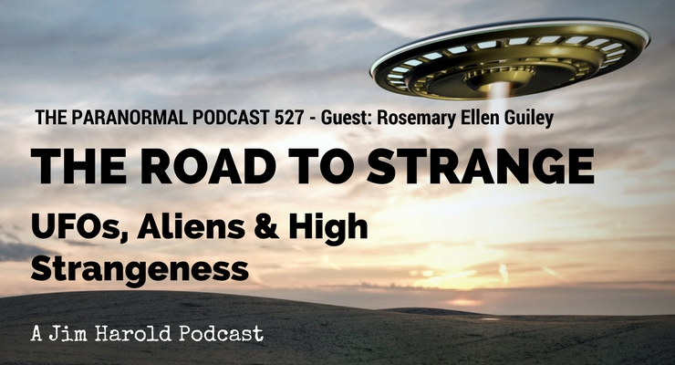 The Road To Strange – UFOs, Aliens and High Strangeness – The Paranormal Podcast 527
