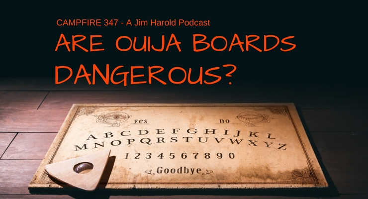 Are Ouija Boards Dangerous – Campfire 347