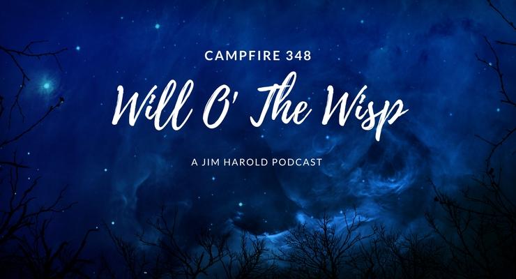 Will O The Wisp – Campfire 348