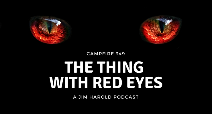 The Thing with Red Eyes – Campfire 349