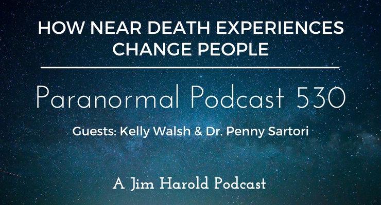 How Near Death Experiences Change People – Paranormal Podcast 530