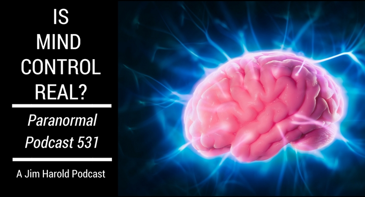 Is Mind Control Real – Paranormal Podcast 531