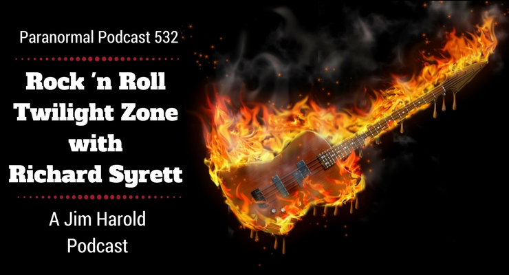 Rock n Roll Twilight Zone with Richard Syrett – Paranormal Podcast 532