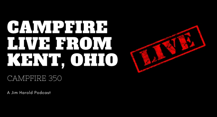 Campfire LIVE From Kent Ohio – Campfire 350