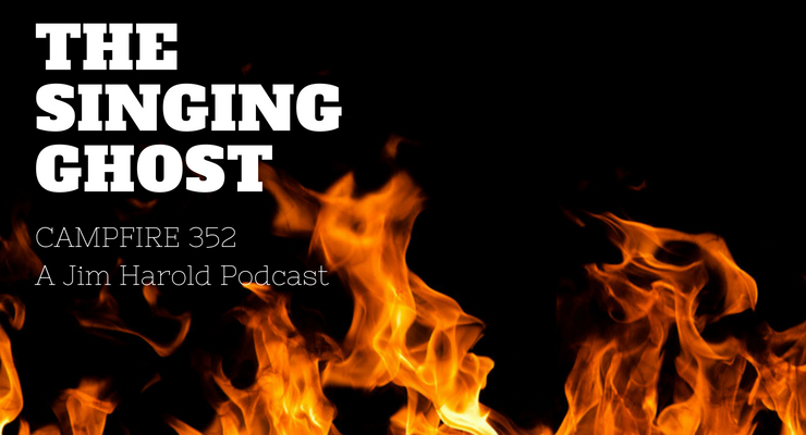 The Singing Ghost – Campfire 352