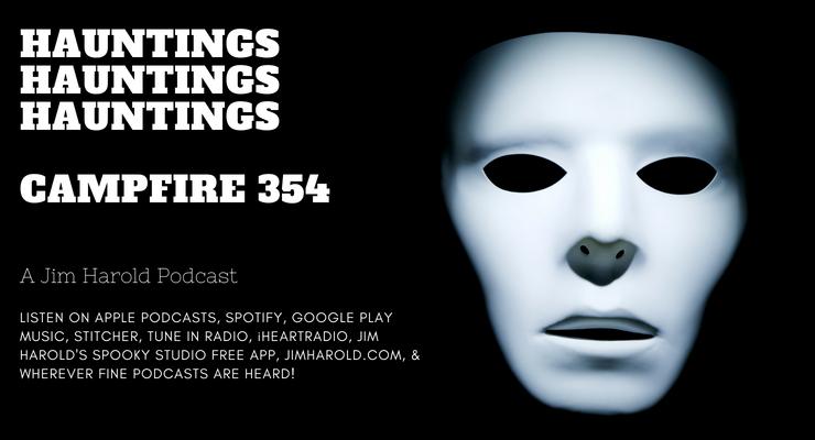 Hauntings Hauntings Hauntings – Campfire 354