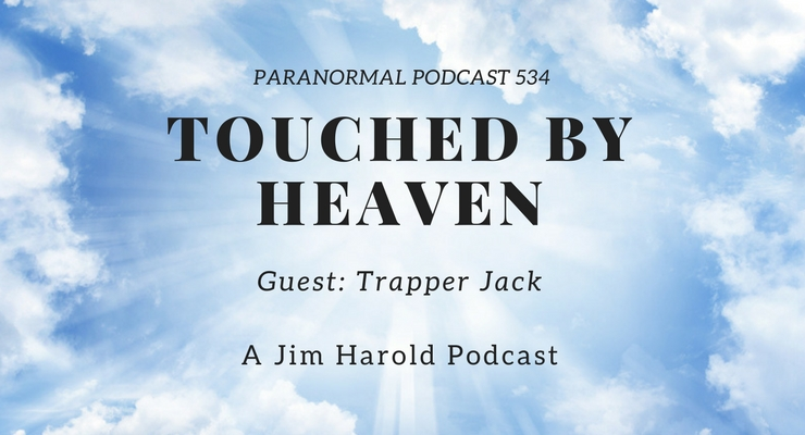 Touched By Heaven – Paranormal Podcast 534