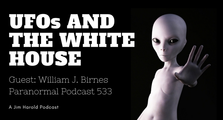UFOs and The White House – Paranormal Podcast 533