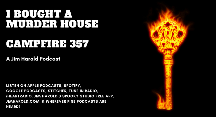 I Bought A Murder House – Campfire 357