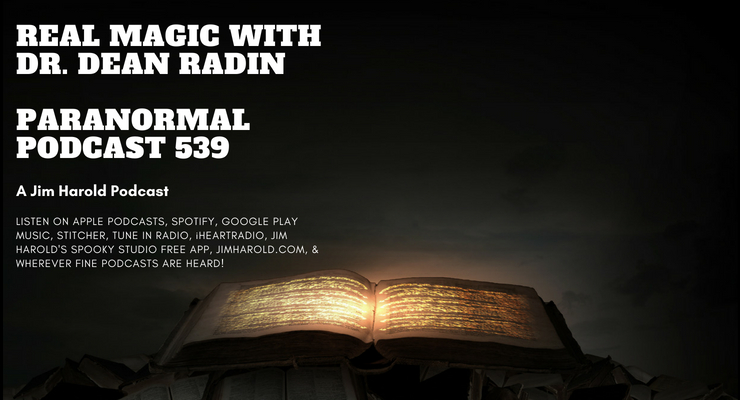 Real Magic with Dr Dean Radin – Paranormal Podcast 539