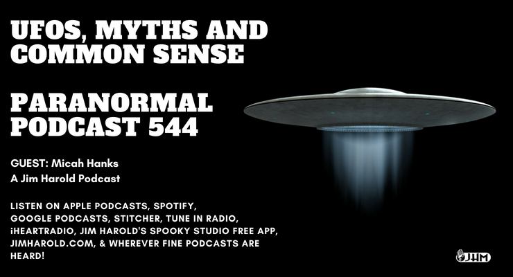 UFOs Myths and Common Sense – Paranormal Podcast 544