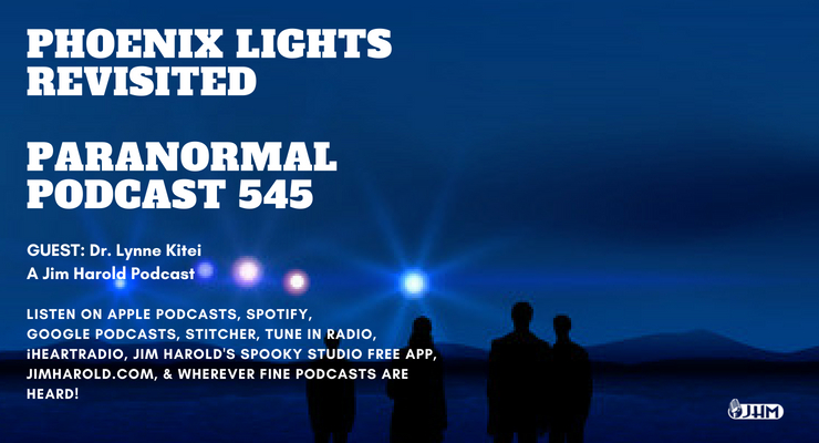 The Phoenix Lights Revisited with Dr Lynn Kitei – Paranormal Podcast 545