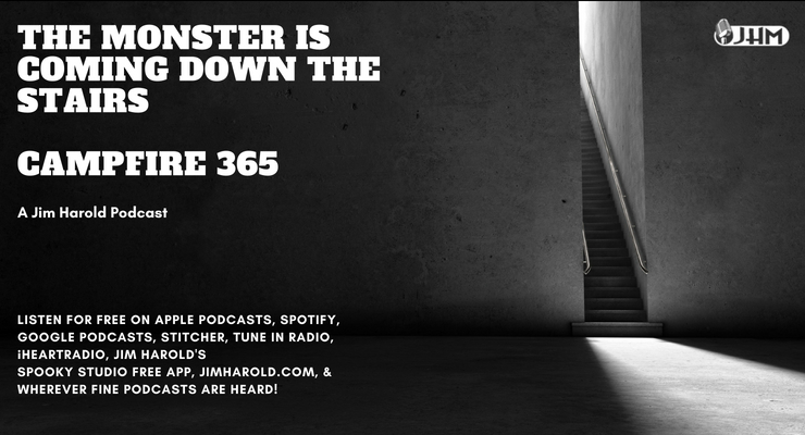 The Monster Is Coming Down The Stairs – Campfire 365
