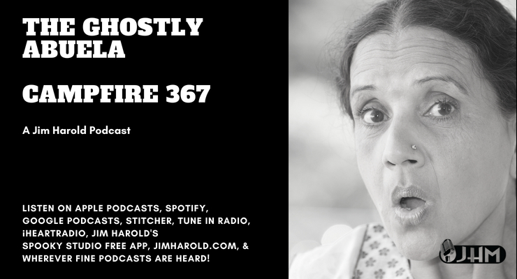 The Ghostly Abuela – Campfire 367