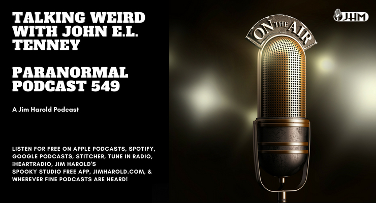 Talking Weird with John E.L. Tenney – Paranormal Podcast 549