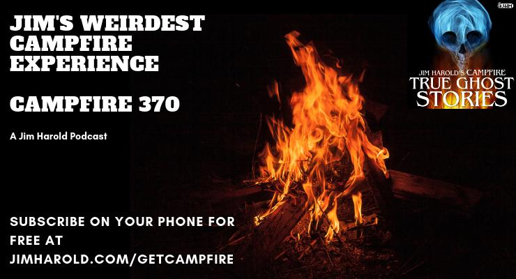 Jim's Weirdest Campfire Experience – Campfire 370