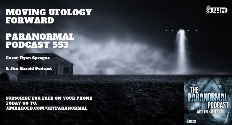 Moving UFOlogy Forward – The Paranormal Podcast 553