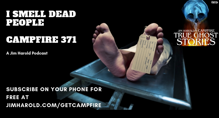 I Smell Dead People – Campfire 371