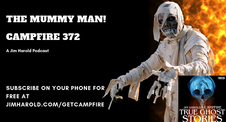 The Mummy Man – Campfire 372