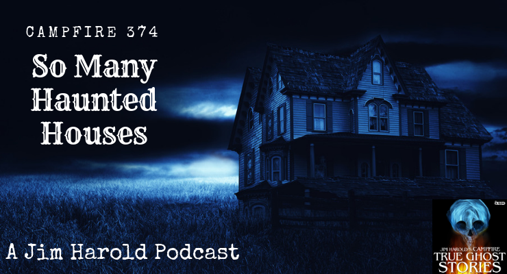 So Many Haunted Houses – Campfire 374