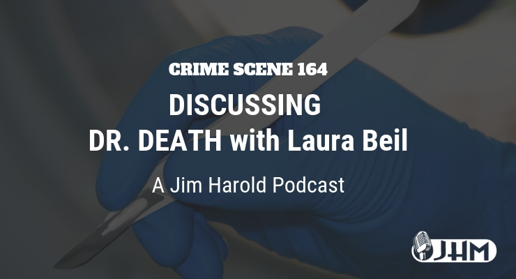 Discussing Dr Death with Laura Beil – Crime Scene 164