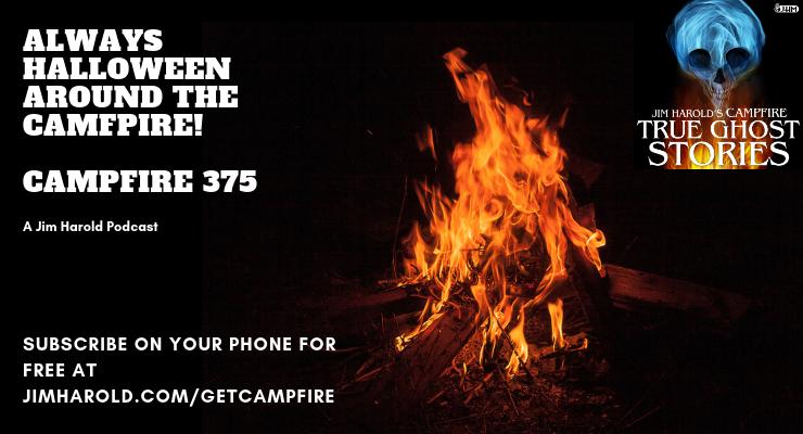 Always Halloween Around The Campfire – Campfire 375