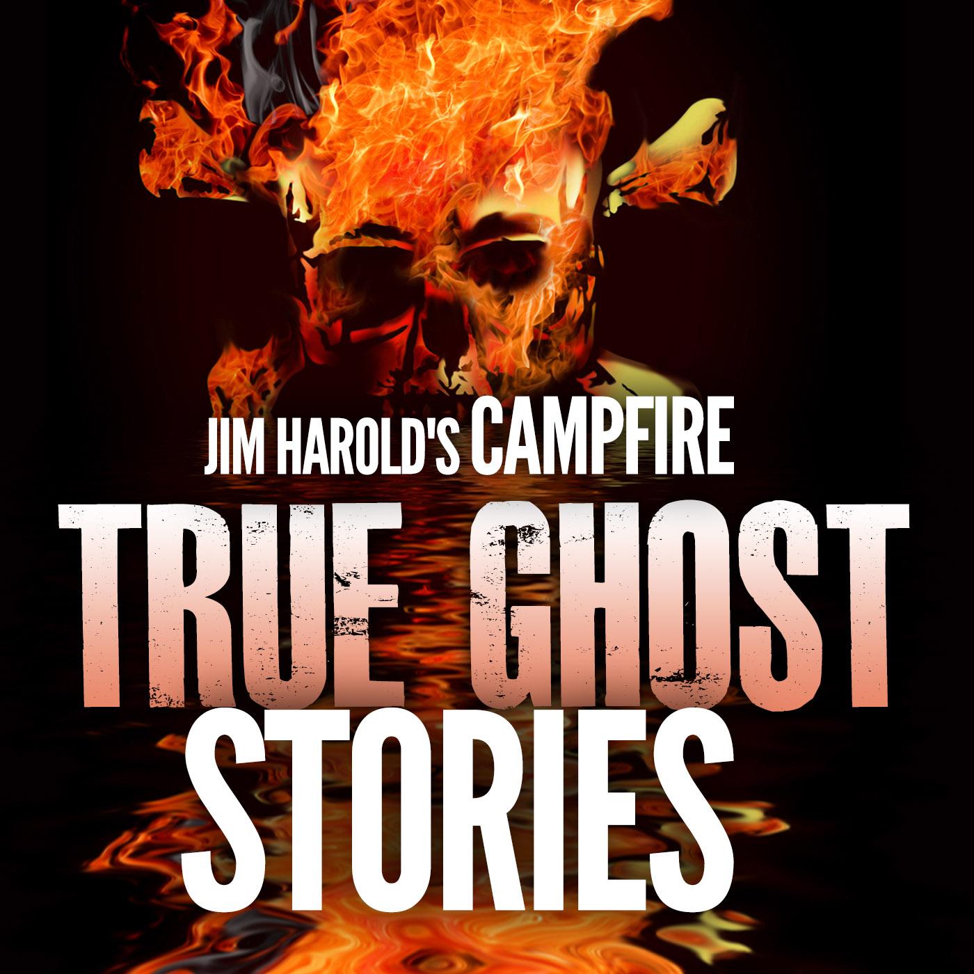 Jim Harold's Campfire - True Ghost Stories   Jim Harold